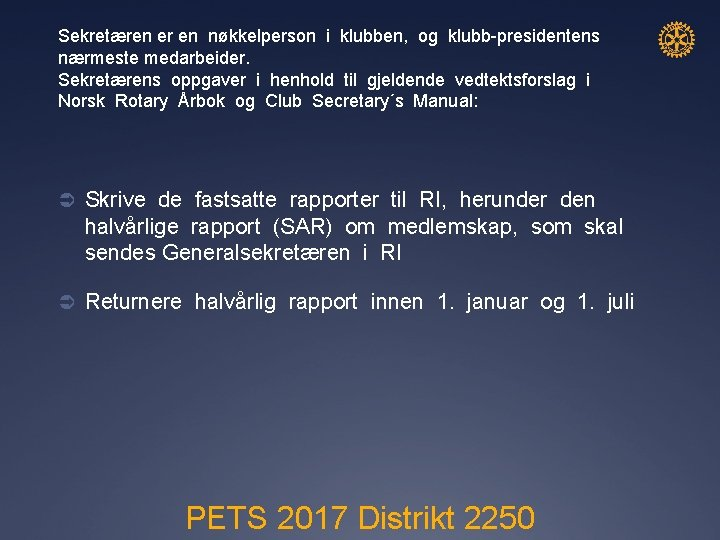 Sekretæren er en nøkkelperson i klubben, og klubb-presidentens nærmeste medarbeider. Sekretærens oppgaver i henhold