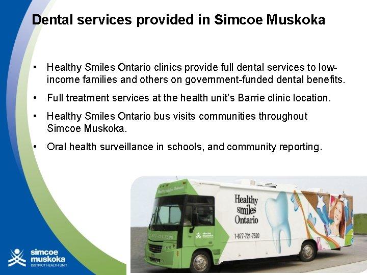 Dental services provided in Simcoe Muskoka • Healthy Smiles Ontario clinics provide full dental