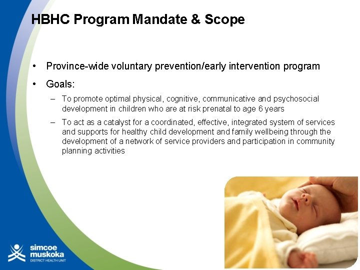 HBHC Program Mandate & Scope • Province-wide voluntary prevention/early intervention program • Goals: –