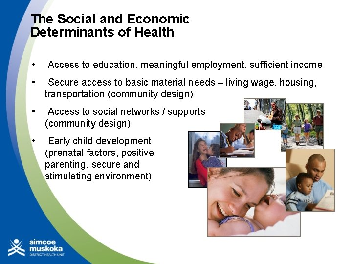 The Social and Economic Determinants of Health • Access to education, meaningful employment, sufficient