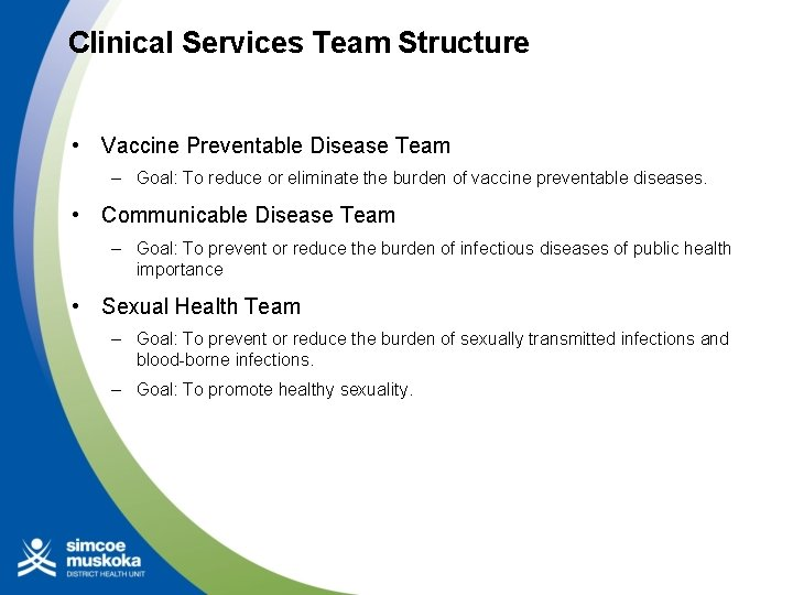 Clinical Services Team Structure • Vaccine Preventable Disease Team – Goal: To reduce or