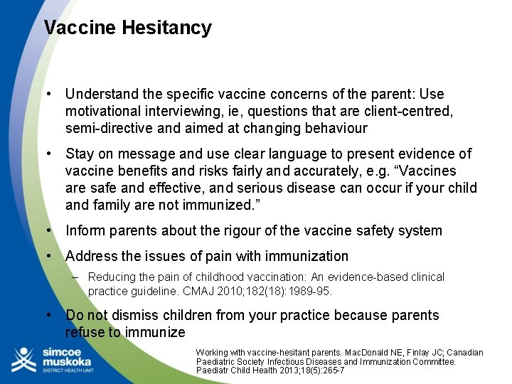 Vaccine Hesitancy • Understand the specific vaccine concerns of the parent: Use motivational interviewing,