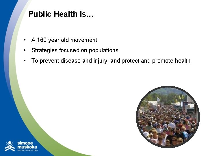 Public Health Is… • A 160 year old movement • Strategies focused on populations
