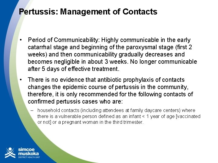Pertussis: Management of Contacts • Period of Communicability: Highly communicable in the early catarrhal