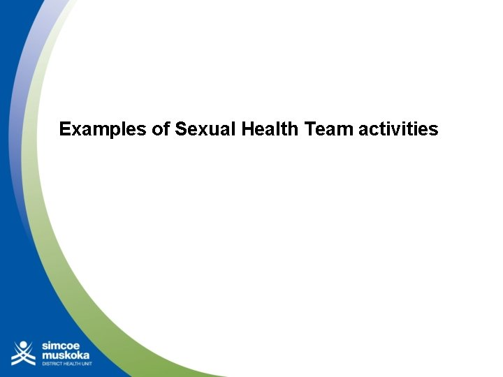 Examples of Sexual Health Team activities