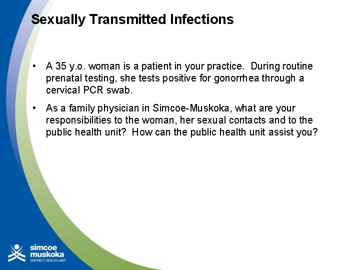 Sexually Transmitted Infections • A 35 y. o. woman is a patient in your