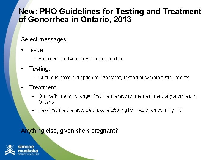 New: PHO Guidelines for Testing and Treatment of Gonorrhea in Ontario, 2013 Select messages: