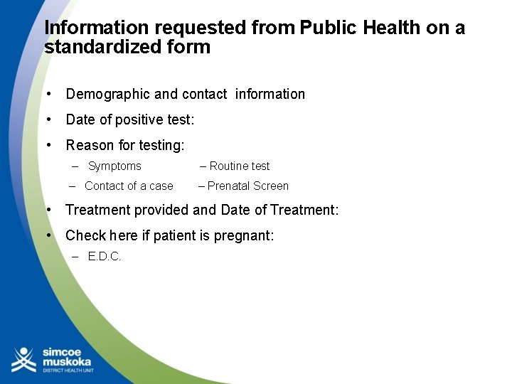 Information requested from Public Health on a standardized form • Demographic and contact information
