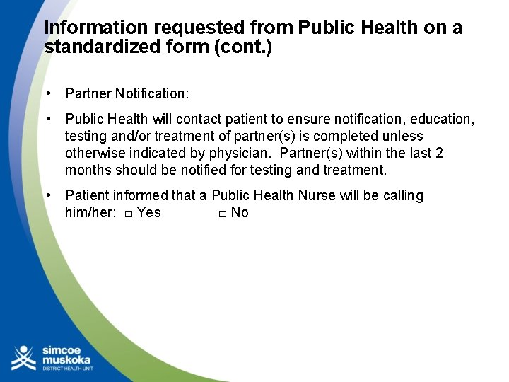 Information requested from Public Health on a standardized form (cont. ) • Partner Notification: