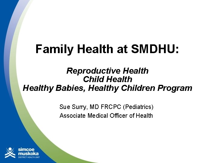 Family Health at SMDHU: Reproductive Health Child Healthy Babies, Healthy Children Program Sue Surry,