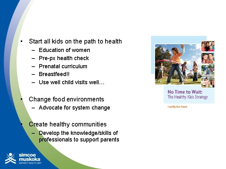 • Start all kids on the path to health – – – Education