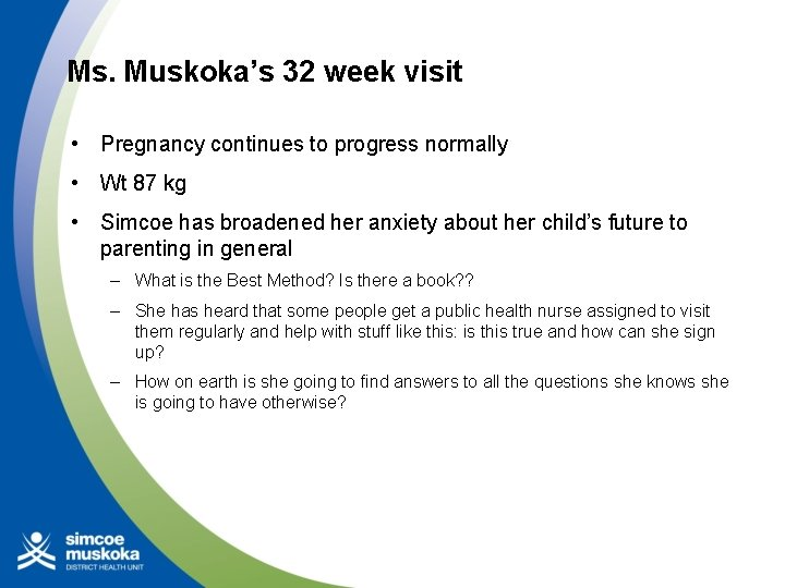 Ms. Muskoka's 32 week visit • Pregnancy continues to progress normally • Wt 87