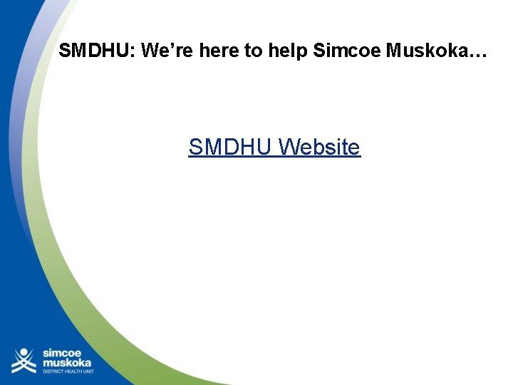 SMDHU: We're here to help Simcoe Muskoka… SMDHU Website