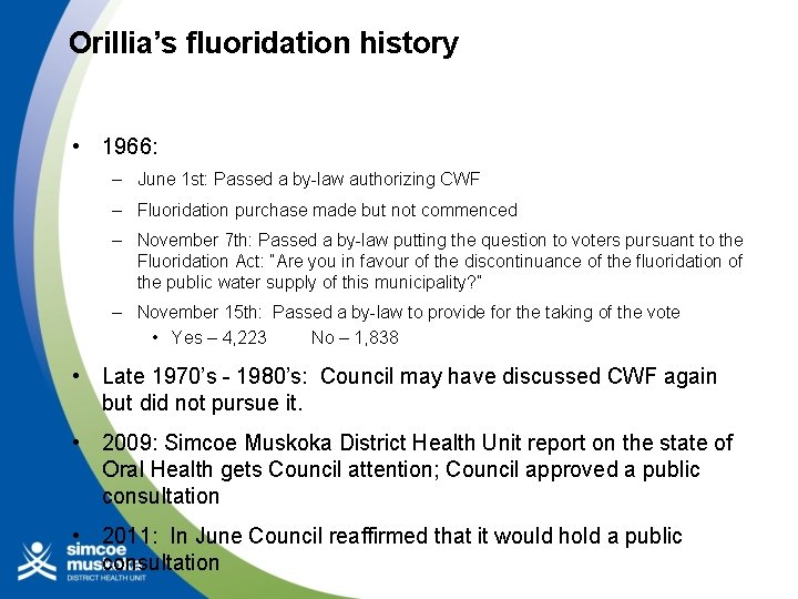 Orillia's fluoridation history • 1966: – June 1 st: Passed a by-law authorizing CWF