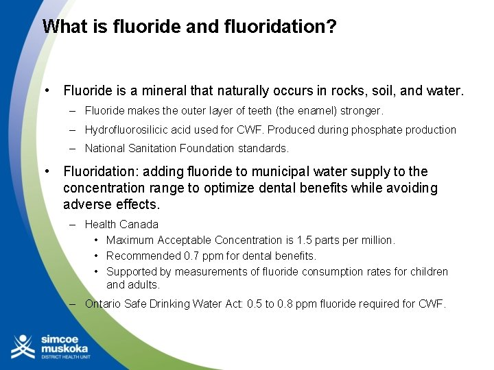 What is fluoride and fluoridation? • Fluoride is a mineral that naturally occurs in