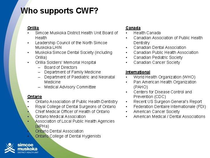 Who supports CWF? Orillia • Simcoe Muskoka District Health Unit Board of Health •