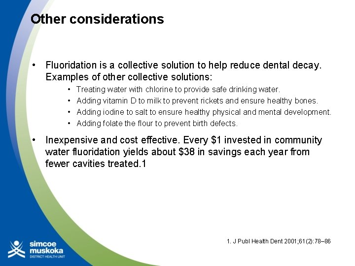 Other considerations • Fluoridation is a collective solution to help reduce dental decay. Examples