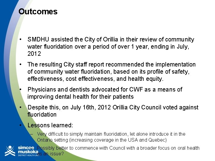 Outcomes • SMDHU assisted the City of Orillia in their review of community water