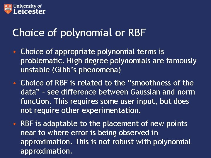Choice of polynomial or RBF • Choice of appropriate polynomial terms is problematic. High