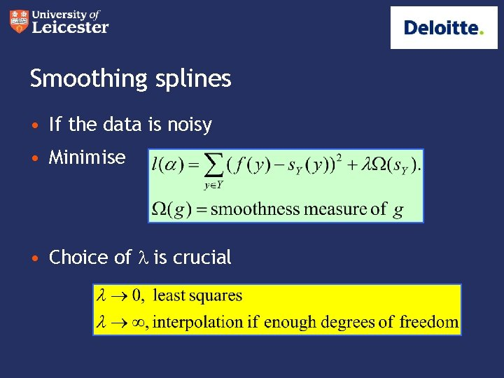 Smoothing splines • If the data is noisy • Minimise • Choice of l