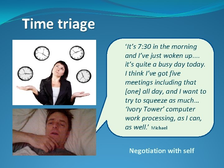 Time triage 'It's 7: 30 in the morning and I've just woken up. .