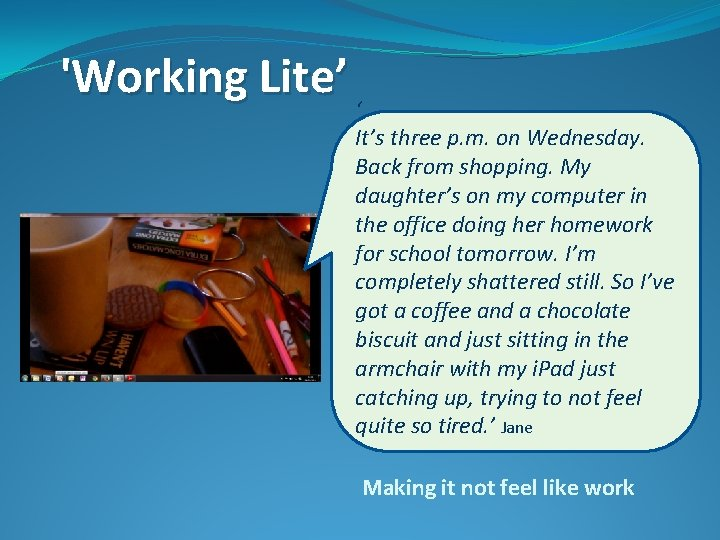 'Working Lite' ' It's three p. m. on Wednesday. Back from shopping. My daughter's