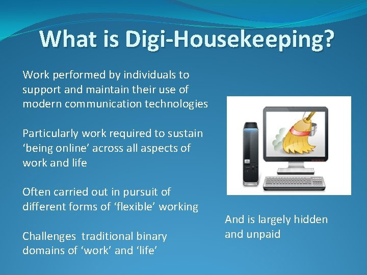 What is Digi-Housekeeping? Work performed by individuals to support and maintain their use of
