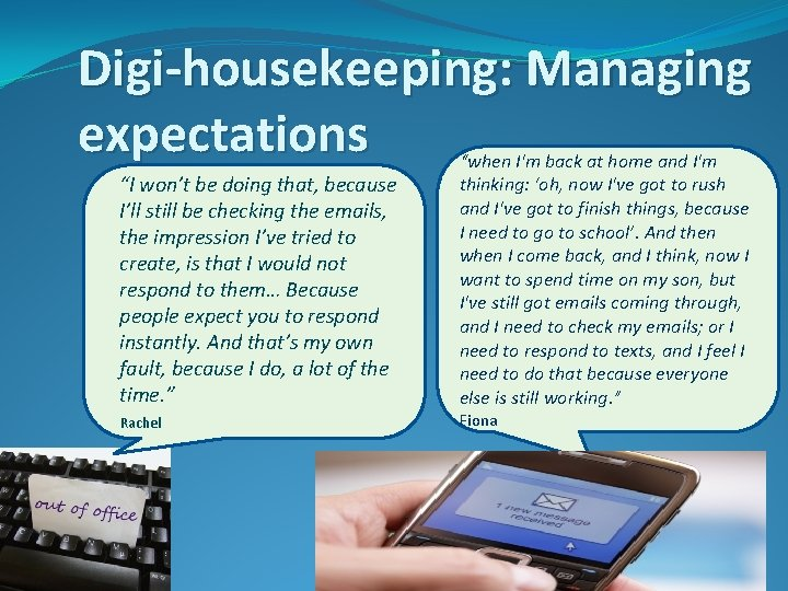 """Digi-housekeeping: Managing expectations """"I won't be doing that, because I'll still be checking the"""