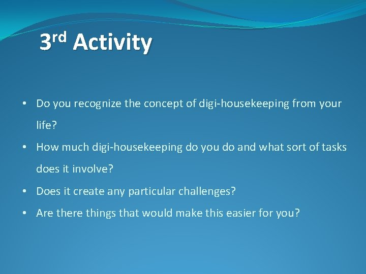 rd 3 Activity • Do you recognize the concept of digi-housekeeping from your life?