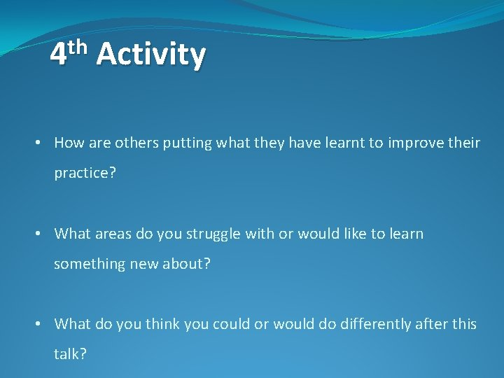 th 4 Activity • How are others putting what they have learnt to improve