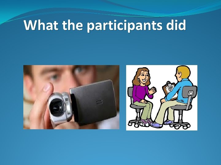 What the participants did