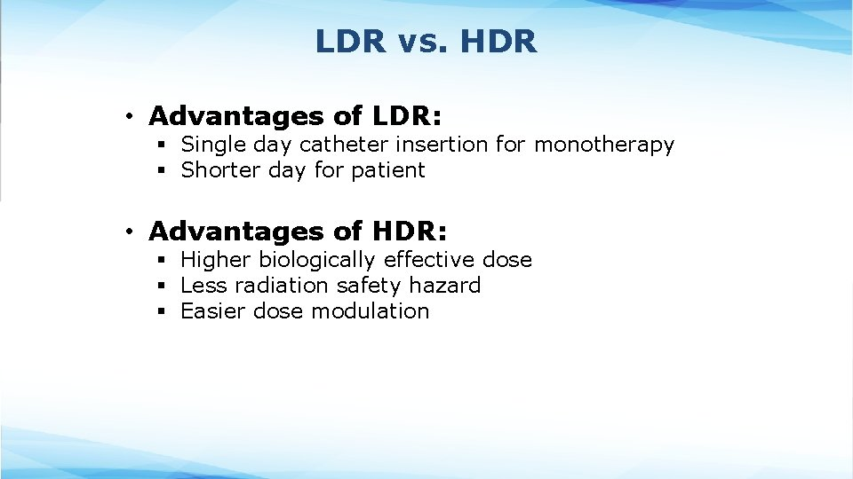 LDR vs. HDR • Advantages of LDR: § Single day catheter insertion for monotherapy