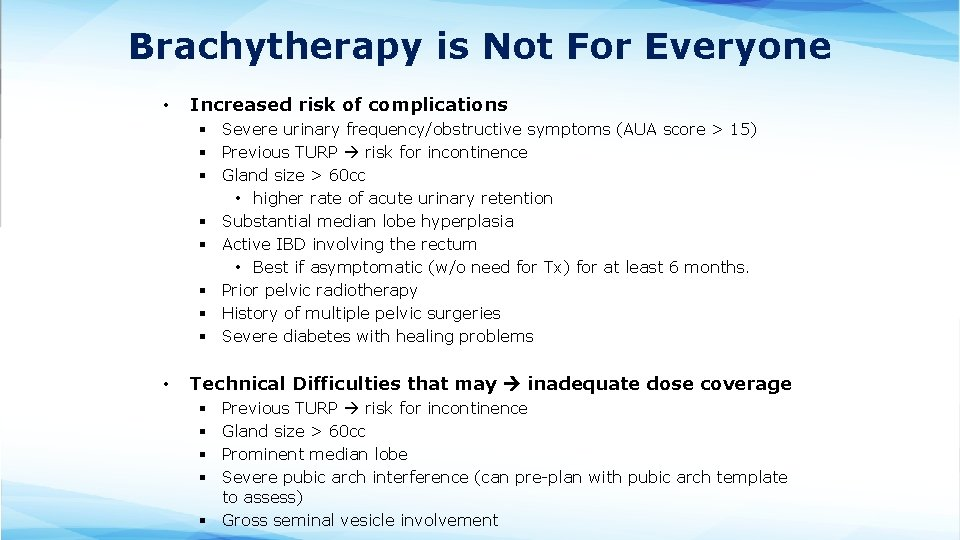Brachytherapy is Not For Everyone • Increased risk of complications § Severe urinary frequency/obstructive
