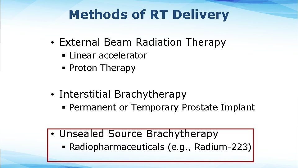 Methods of RT Delivery • External Beam Radiation Therapy § Linear accelerator § Proton