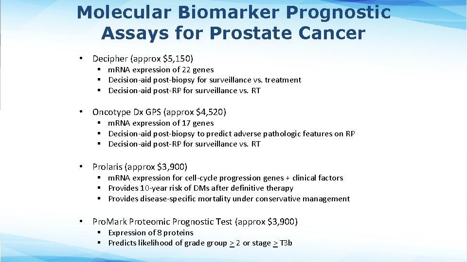 Molecular Biomarker Prognostic Assays for Prostate Cancer • Decipher (approx $5, 150) § m.