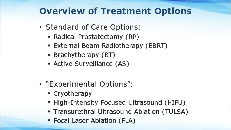 Overview of Treatment Options • Standard of Care Options: § § Radical Prostatectomy (RP)