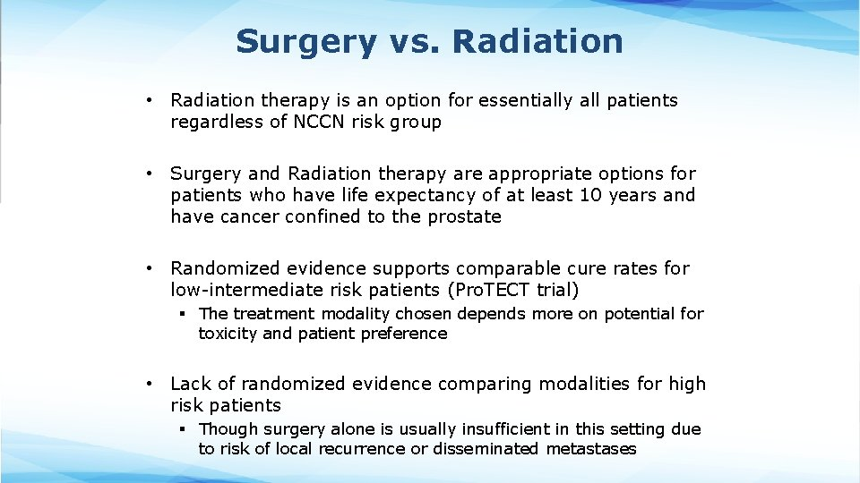 Surgery vs. Radiation • Radiation therapy is an option for essentially all patients regardless