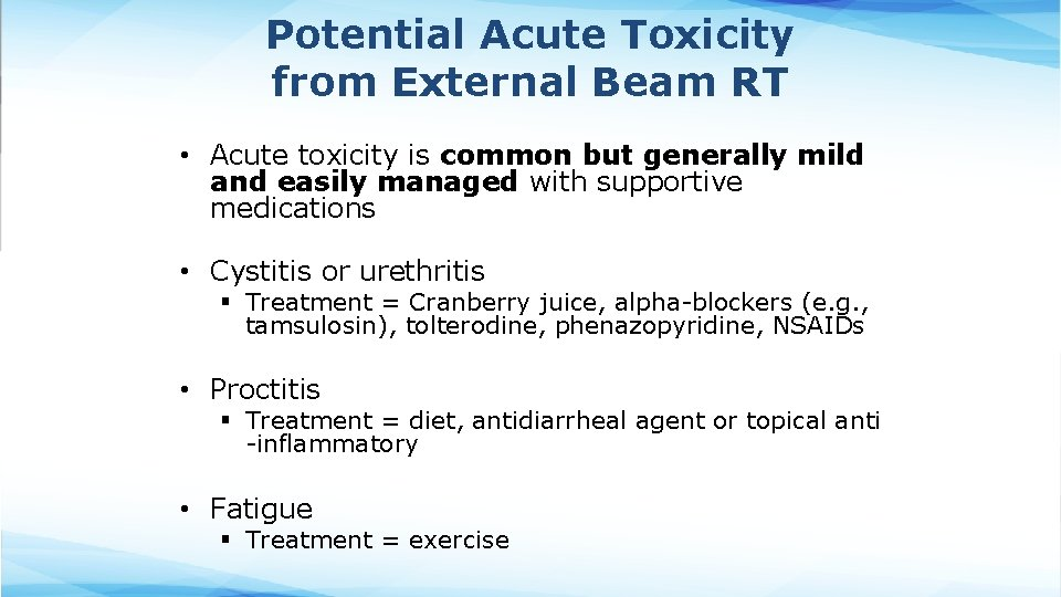 Potential Acute Toxicity from External Beam RT • Acute toxicity is common but generally