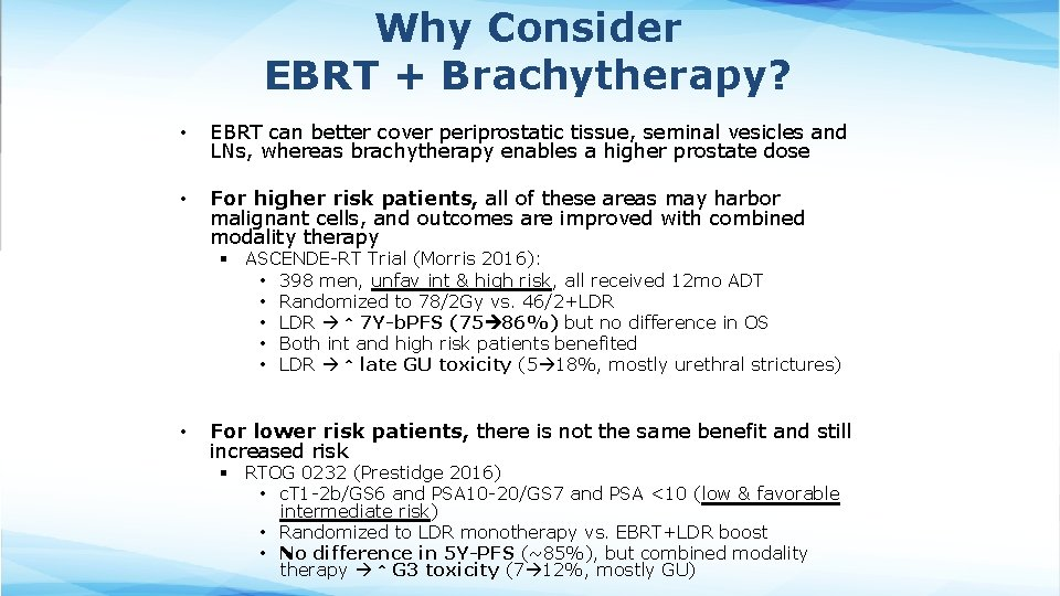 Why Consider EBRT + Brachytherapy? • EBRT can better cover periprostatic tissue, seminal vesicles