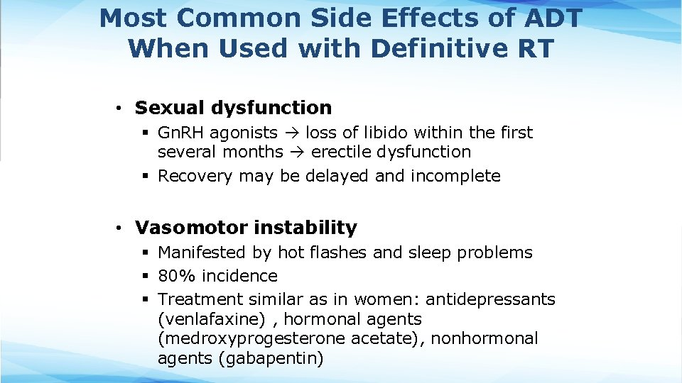 Most Common Side Effects of ADT When Used with Definitive RT • Sexual dysfunction