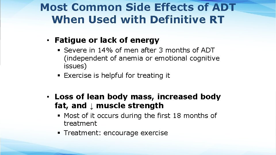 Most Common Side Effects of ADT When Used with Definitive RT • Fatigue or