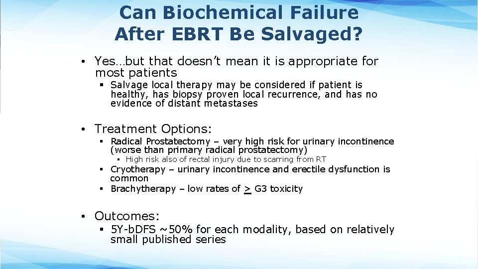 Can Biochemical Failure After EBRT Be Salvaged? • Yes…but that doesn't mean it is
