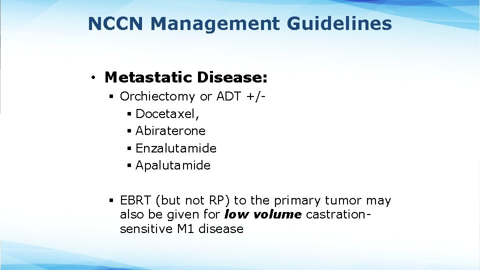 NCCN Management Guidelines • Metastatic Disease: § Orchiectomy or ADT +/- § Docetaxel, §