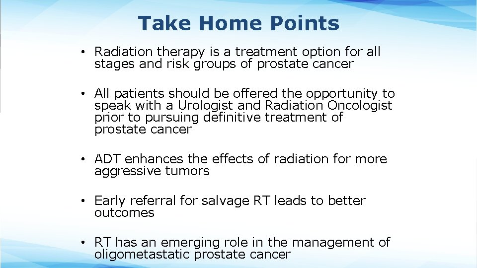 Take Home Points • Radiation therapy is a treatment option for all stages and