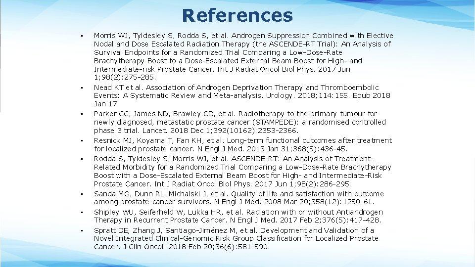 References • • Morris WJ, Tyldesley S, Rodda S, et al. Androgen Suppression Combined