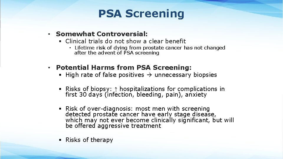 PSA Screening • Somewhat Controversial: § Clinical trials do not show a clear benefit