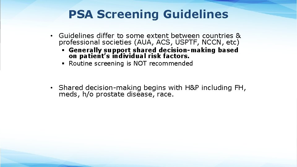 PSA Screening Guidelines • Guidelines differ to some extent between countries & professional societies