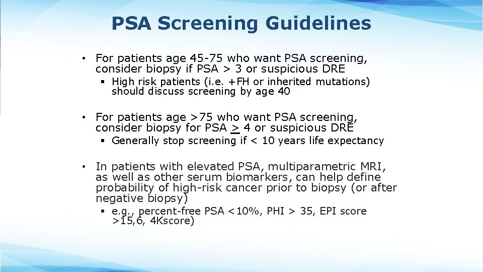 PSA Screening Guidelines • For patients age 45 -75 who want PSA screening, consider