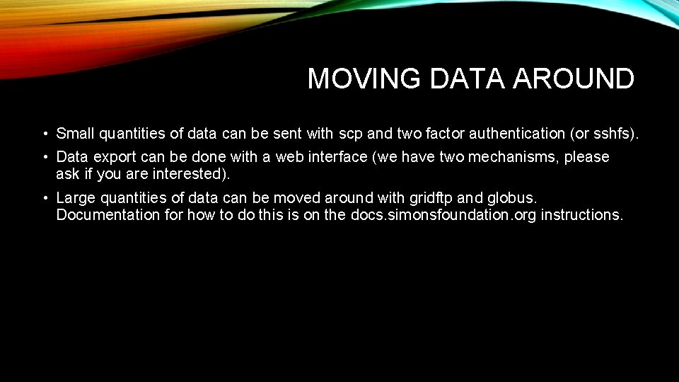 MOVING DATA AROUND • Small quantities of data can be sent with scp and
