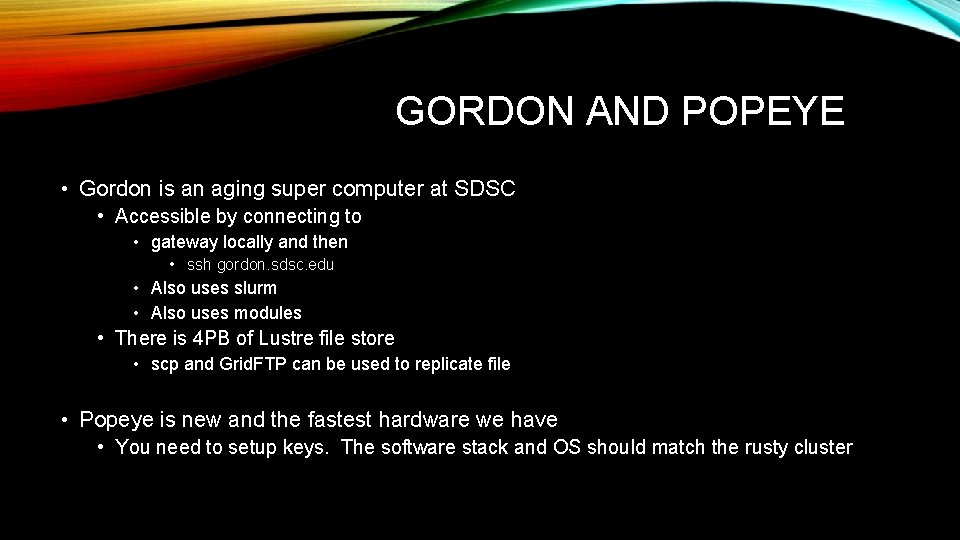 GORDON AND POPEYE • Gordon is an aging super computer at SDSC • Accessible